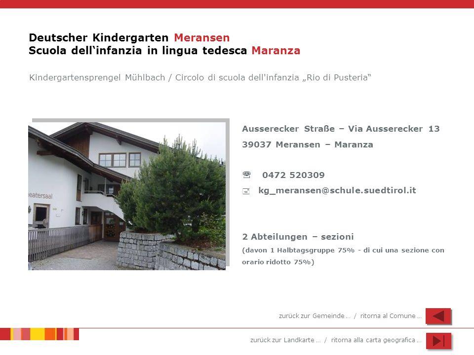 zurück zur Landkarte … / ritorna alla carta geografica … Deutscher Kindergarten Meransen Scuola dellinfanzia in lingua tedesca Maranza Ausserecker Str