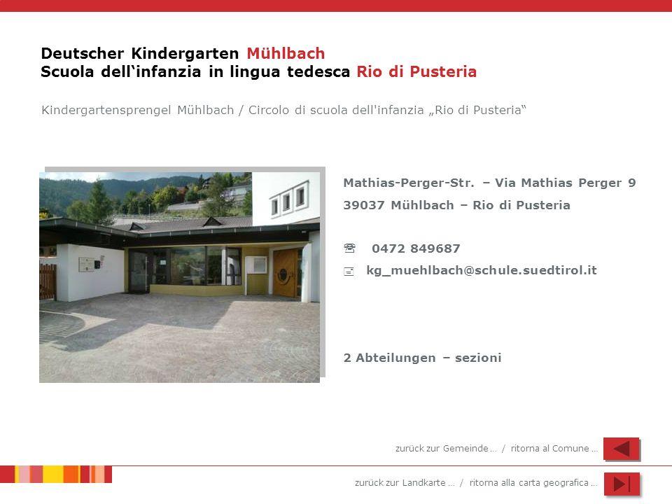 zurück zur Landkarte … / ritorna alla carta geografica … Deutscher Kindergarten Mühlbach Scuola dellinfanzia in lingua tedesca Rio di Pusteria Mathias-Perger-Str.