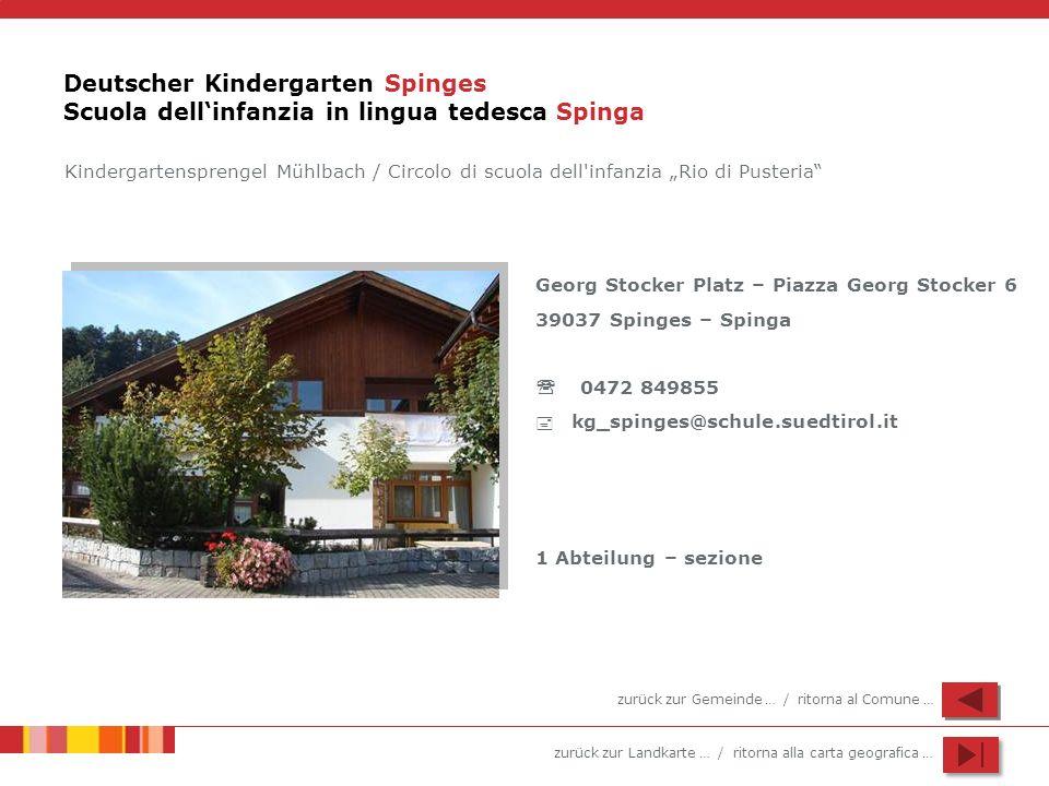zurück zur Landkarte … / ritorna alla carta geografica … Deutscher Kindergarten Spinges Scuola dellinfanzia in lingua tedesca Spinga Georg Stocker Pla