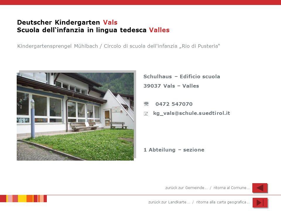 zurück zur Landkarte … / ritorna alla carta geografica … Deutscher Kindergarten Vals Scuola dellinfanzia in lingua tedesca Valles Schulhaus – Edificio