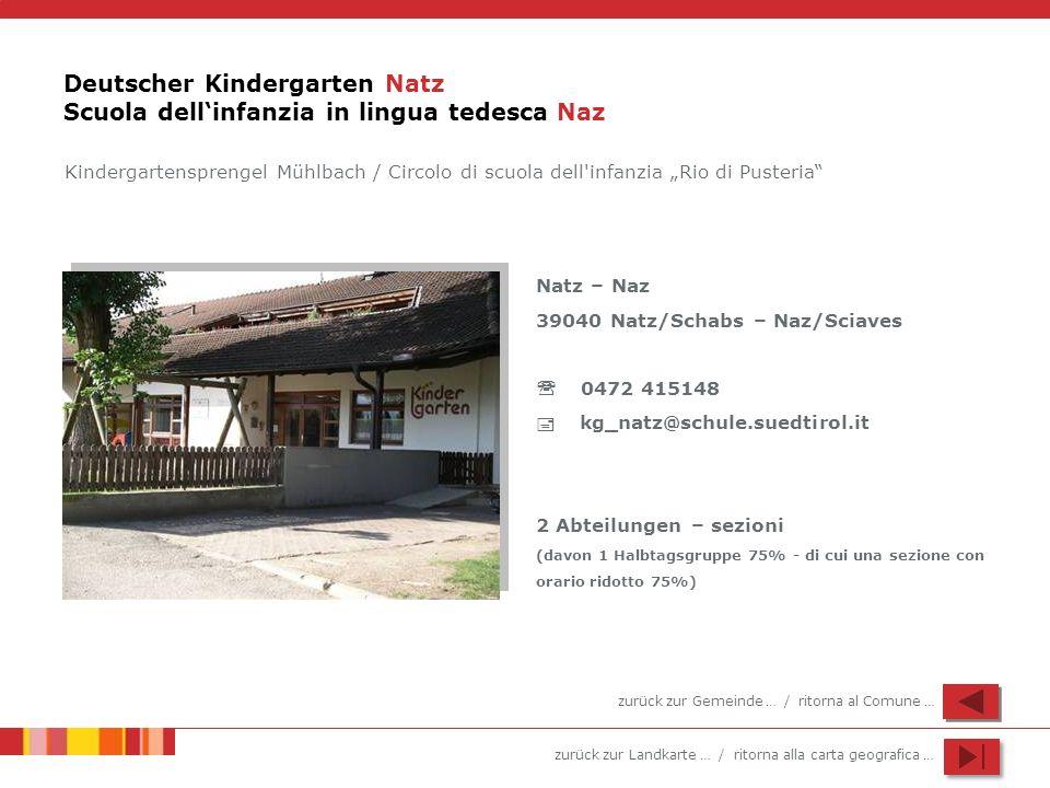 zurück zur Landkarte … / ritorna alla carta geografica … Deutscher Kindergarten Natz Scuola dellinfanzia in lingua tedesca Naz Natz – Naz 39040 Natz/S