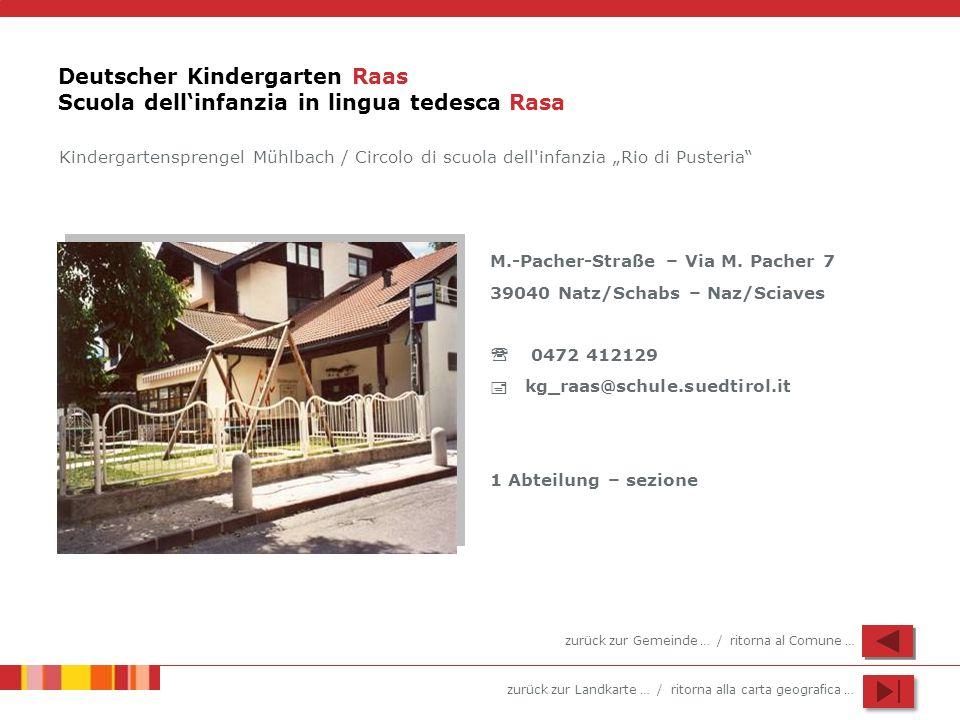 zurück zur Landkarte … / ritorna alla carta geografica … Deutscher Kindergarten Raas Scuola dellinfanzia in lingua tedesca Rasa M.-Pacher-Straße – Via