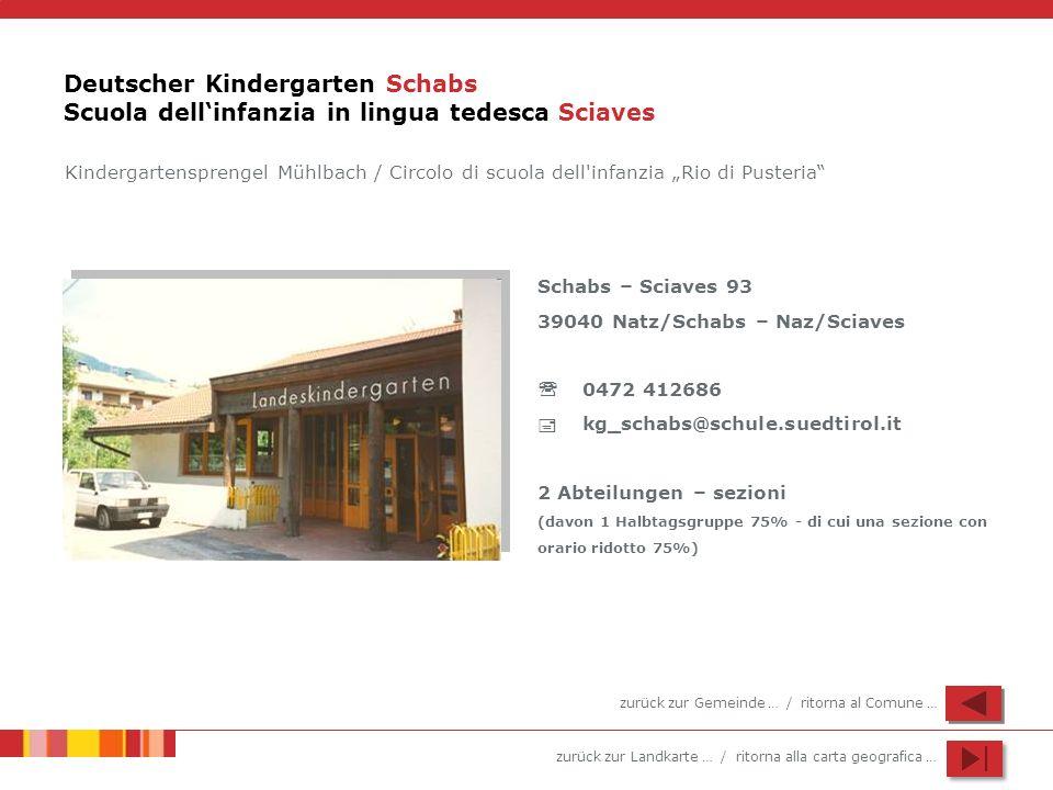 zurück zur Landkarte … / ritorna alla carta geografica … Deutscher Kindergarten Schabs Scuola dellinfanzia in lingua tedesca Sciaves Schabs – Sciaves