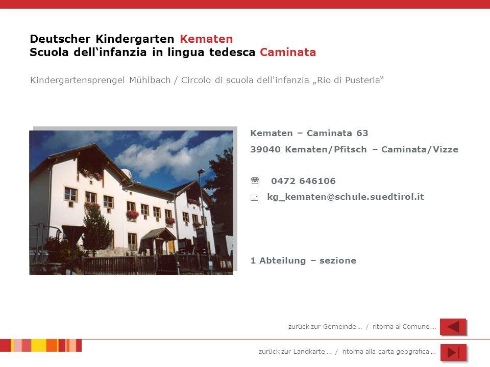 zurück zur Landkarte … / ritorna alla carta geografica … Deutscher Kindergarten Kematen Scuola dellinfanzia in lingua tedesca Caminata Kematen – Camin