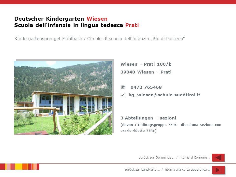 zurück zur Landkarte … / ritorna alla carta geografica … Deutscher Kindergarten Wiesen Scuola dellinfanzia in lingua tedesca Prati Wiesen – Prati 100/
