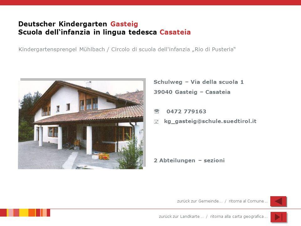 zurück zur Landkarte … / ritorna alla carta geografica … Deutscher Kindergarten Gasteig Scuola dellinfanzia in lingua tedesca Casateia Schulweg – Via