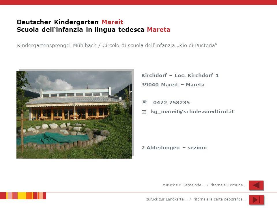 zurück zur Landkarte … / ritorna alla carta geografica … Deutscher Kindergarten Mareit Scuola dellinfanzia in lingua tedesca Mareta Kirchdorf – Loc.