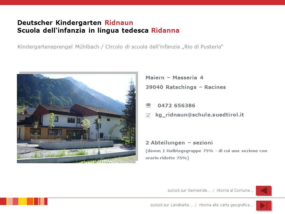 zurück zur Landkarte … / ritorna alla carta geografica … Deutscher Kindergarten Ridnaun Scuola dellinfanzia in lingua tedesca Ridanna Maiern – Masseri