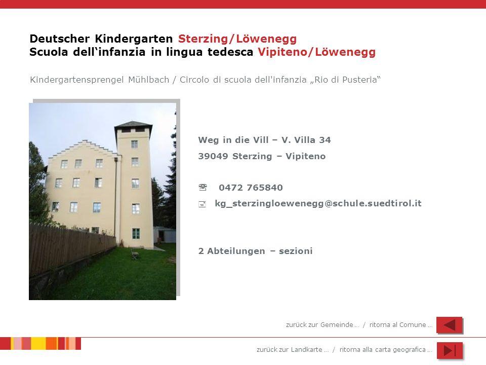 zurück zur Landkarte … / ritorna alla carta geografica … Deutscher Kindergarten Sterzing/Löwenegg Scuola dellinfanzia in lingua tedesca Vipiteno/Löwen