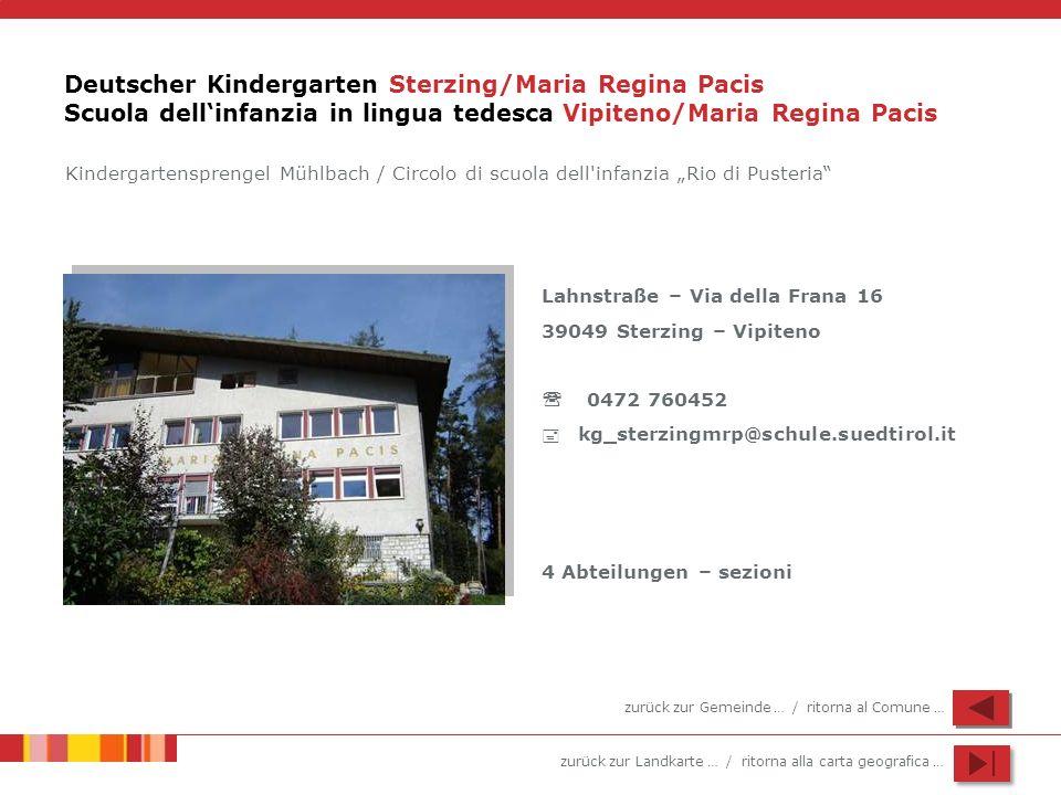 zurück zur Landkarte … / ritorna alla carta geografica … Deutscher Kindergarten Sterzing/Maria Regina Pacis Scuola dellinfanzia in lingua tedesca Vipi