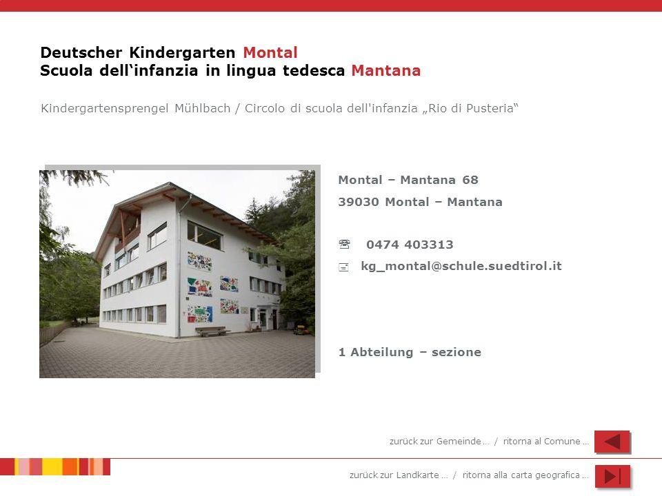 zurück zur Landkarte … / ritorna alla carta geografica … Deutscher Kindergarten Montal Scuola dellinfanzia in lingua tedesca Mantana Montal – Mantana