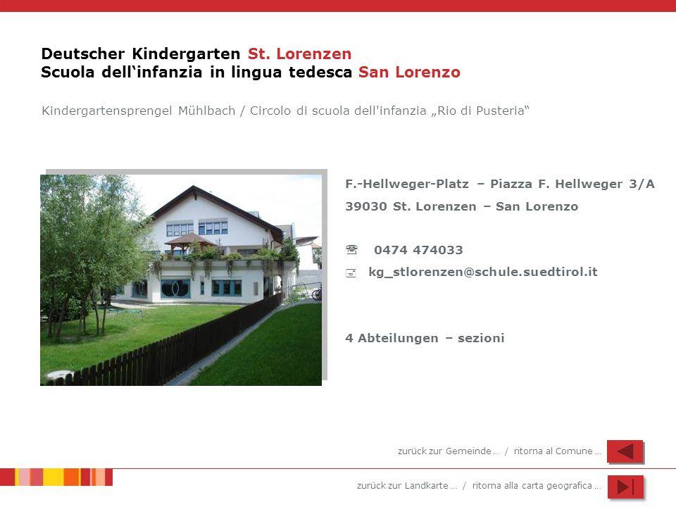zurück zur Landkarte … / ritorna alla carta geografica … Deutscher Kindergarten St. Lorenzen Scuola dellinfanzia in lingua tedesca San Lorenzo F.-Hell