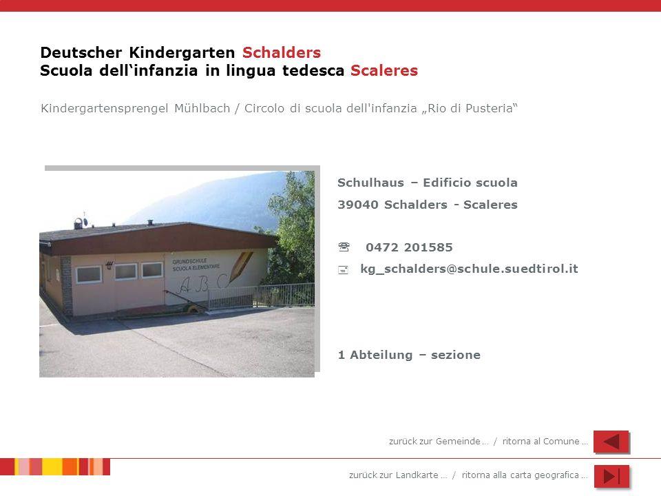 zurück zur Landkarte … / ritorna alla carta geografica … Deutscher Kindergarten Schalders Scuola dellinfanzia in lingua tedesca Scaleres Schulhaus – E