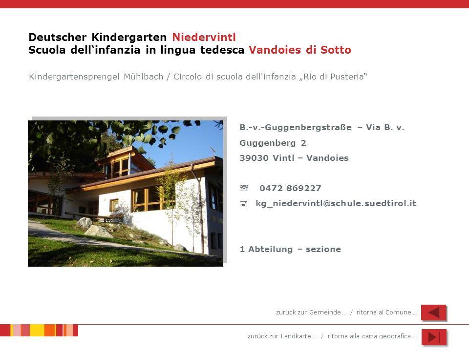 zurück zur Landkarte … / ritorna alla carta geografica … Deutscher Kindergarten Niedervintl Scuola dellinfanzia in lingua tedesca Vandoies di Sotto B.-v.-Guggenbergstraße – Via B.