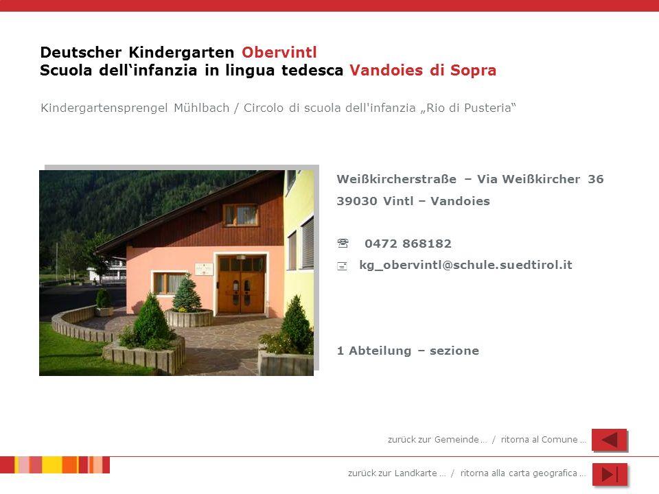 zurück zur Landkarte … / ritorna alla carta geografica … Deutscher Kindergarten Obervintl Scuola dellinfanzia in lingua tedesca Vandoies di Sopra Weiß