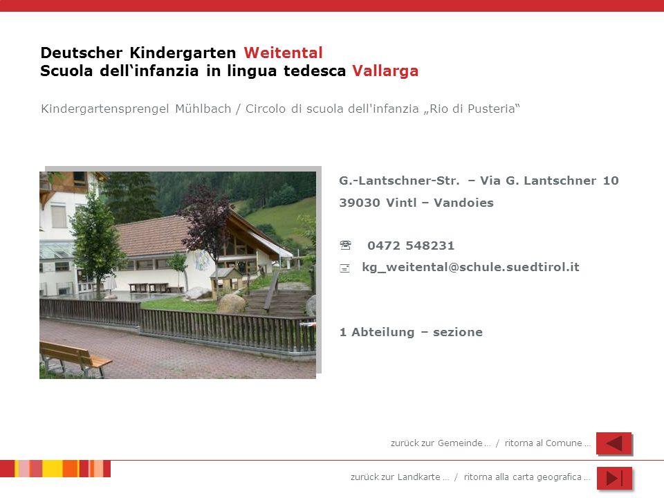 zurück zur Landkarte … / ritorna alla carta geografica … Deutscher Kindergarten Weitental Scuola dellinfanzia in lingua tedesca Vallarga G.-Lantschner