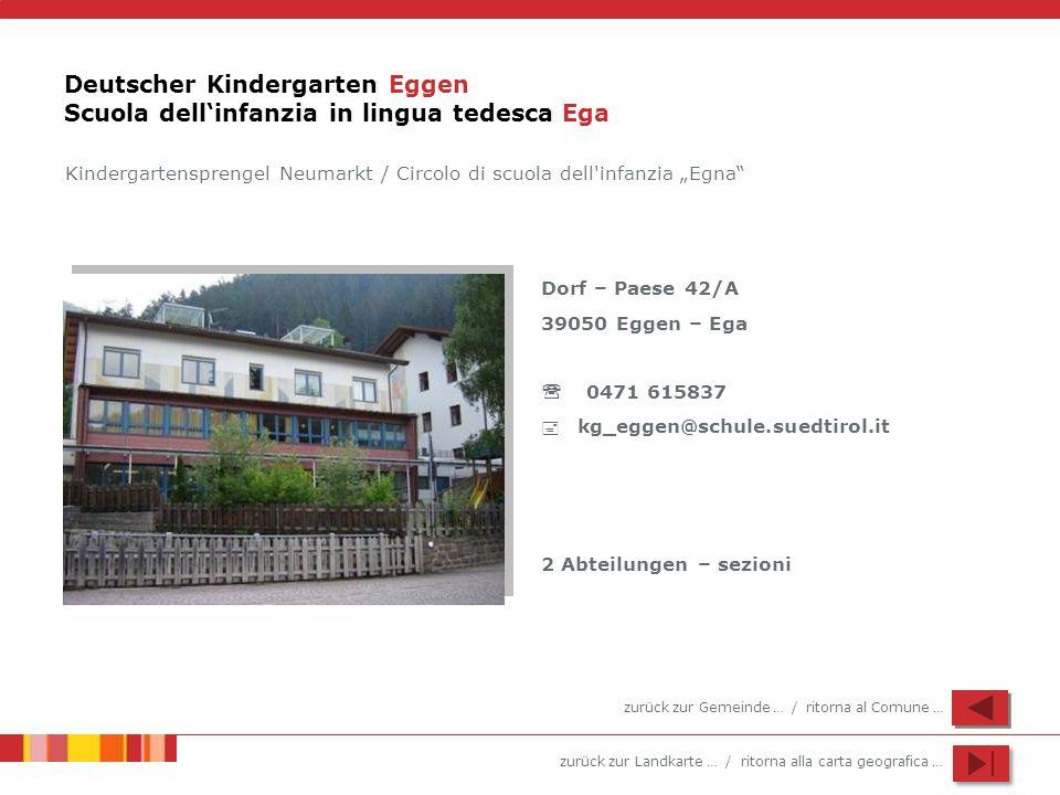 zurück zur Landkarte … / ritorna alla carta geografica … Deutscher Kindergarten Eggen Scuola dellinfanzia in lingua tedesca Ega Dorf – Paese 42/A 3905