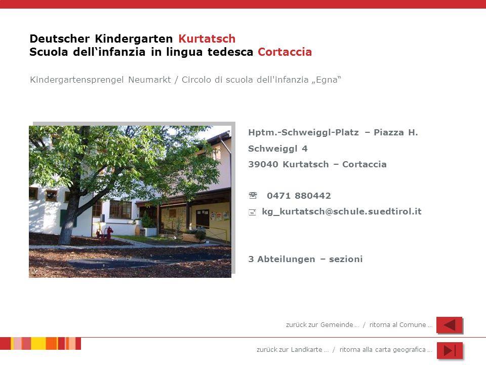 zurück zur Landkarte … / ritorna alla carta geografica … Deutscher Kindergarten Kurtatsch Scuola dellinfanzia in lingua tedesca Cortaccia Hptm.-Schwei