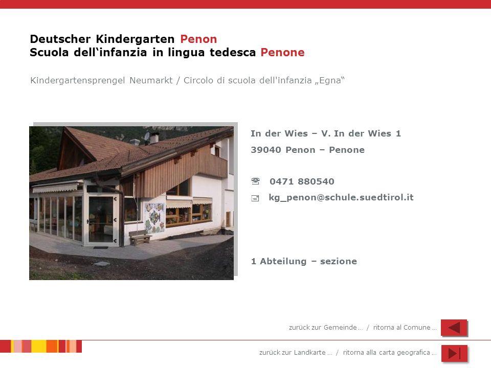zurück zur Landkarte … / ritorna alla carta geografica … Deutscher Kindergarten Penon Scuola dellinfanzia in lingua tedesca Penone In der Wies – V. In