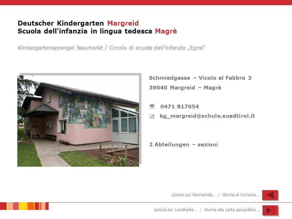 zurück zur Landkarte … / ritorna alla carta geografica … Deutscher Kindergarten Margreid Scuola dellinfanzia in lingua tedesca Magrè Kindergartenspren