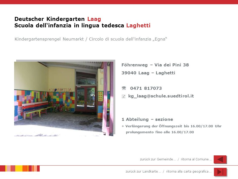 zurück zur Landkarte … / ritorna alla carta geografica … Deutscher Kindergarten Laag Scuola dellinfanzia in lingua tedesca Laghetti Föhrenweg – Via de