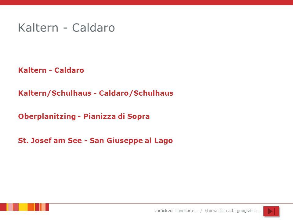 zurück zur Landkarte … / ritorna alla carta geografica … Kaltern - Caldaro Kaltern/Schulhaus - Caldaro/Schulhaus Oberplanitzing - Pianizza di Sopra St