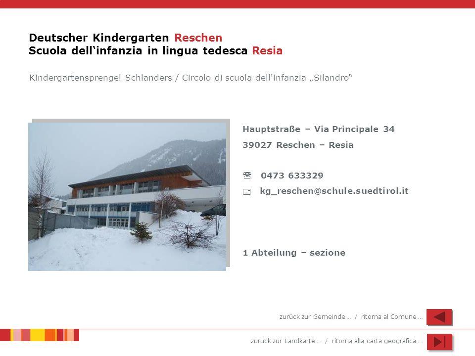 zurück zur Landkarte … / ritorna alla carta geografica … Deutscher Kindergarten Reschen Scuola dellinfanzia in lingua tedesca Resia Hauptstraße – Via