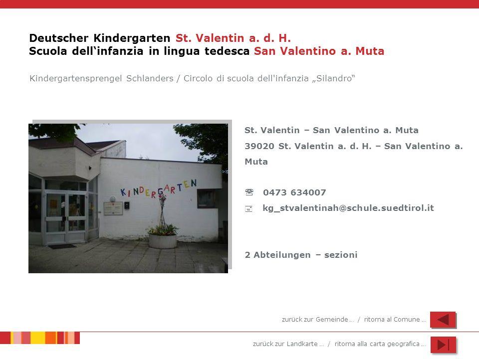 zurück zur Landkarte … / ritorna alla carta geografica … Deutscher Kindergarten St. Valentin a. d. H. Scuola dellinfanzia in lingua tedesca San Valent