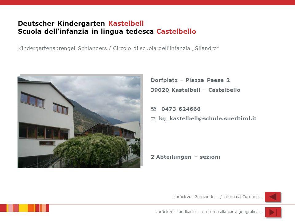 zurück zur Landkarte … / ritorna alla carta geografica … Deutscher Kindergarten Kastelbell Scuola dellinfanzia in lingua tedesca Castelbello Dorfplatz