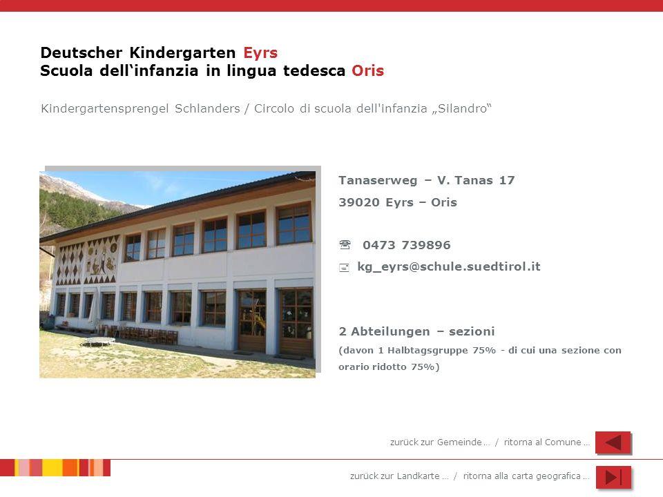 zurück zur Landkarte … / ritorna alla carta geografica … Deutscher Kindergarten Eyrs Scuola dellinfanzia in lingua tedesca Oris Tanaserweg – V. Tanas