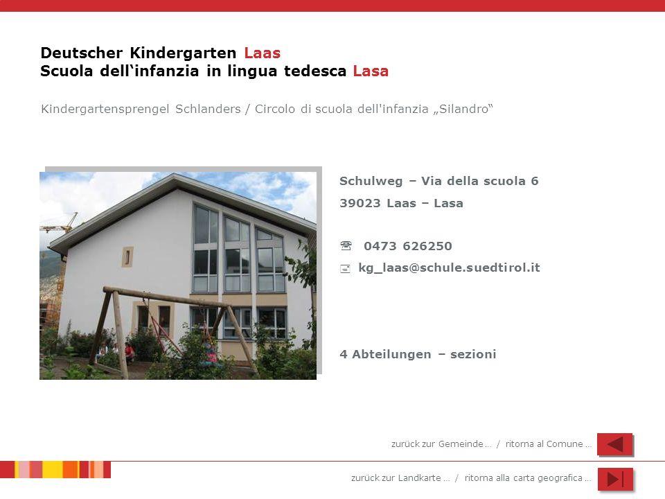 zurück zur Landkarte … / ritorna alla carta geografica … Deutscher Kindergarten Laas Scuola dellinfanzia in lingua tedesca Lasa Schulweg – Via della s