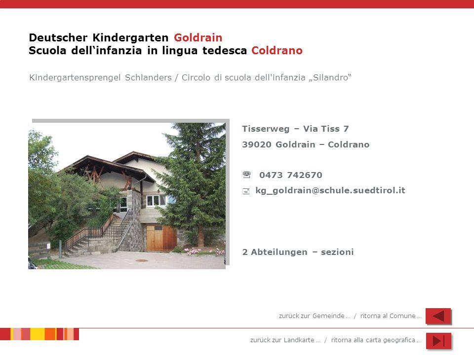 zurück zur Landkarte … / ritorna alla carta geografica … Deutscher Kindergarten Goldrain Scuola dellinfanzia in lingua tedesca Coldrano Tisserweg – Vi