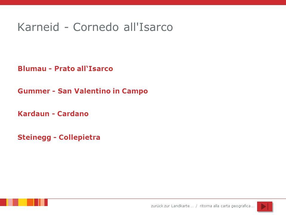 zurück zur Landkarte … / ritorna alla carta geografica … Karneid - Cornedo all Isarco Blumau - Prato allIsarco Gummer - San Valentino in Campo Kardaun - Cardano Steinegg - Collepietra