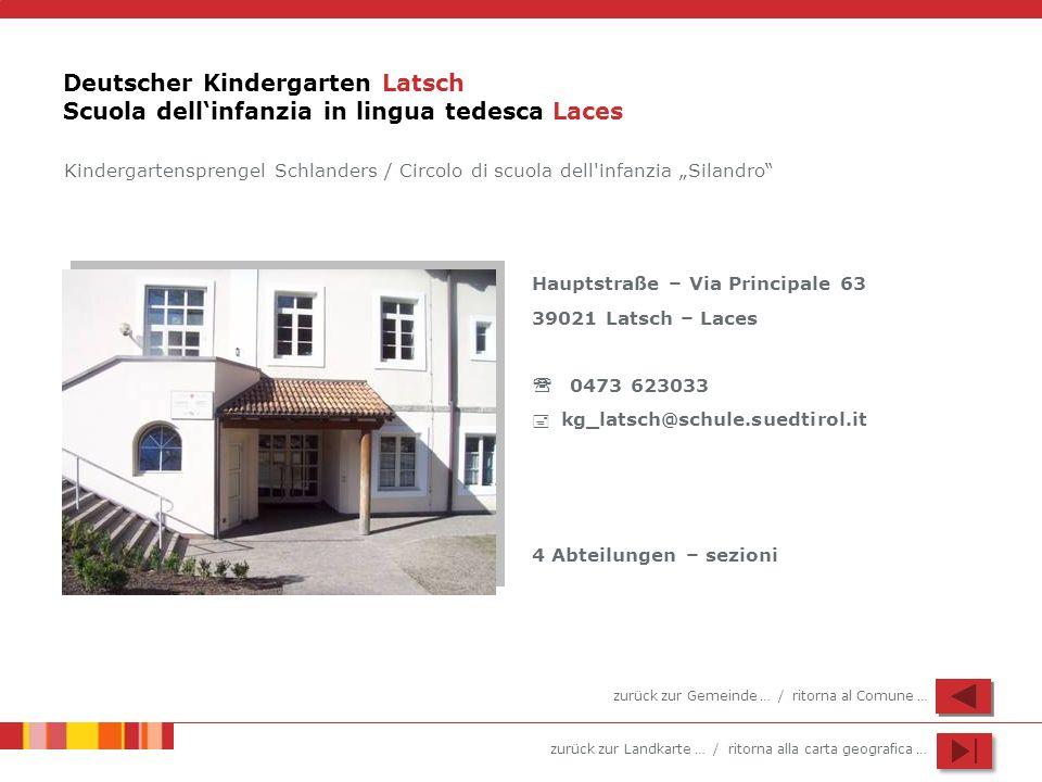 zurück zur Landkarte … / ritorna alla carta geografica … Deutscher Kindergarten Latsch Scuola dellinfanzia in lingua tedesca Laces Hauptstraße – Via P