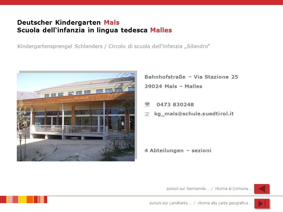 zurück zur Landkarte … / ritorna alla carta geografica … Deutscher Kindergarten Mals Scuola dellinfanzia in lingua tedesca Malles Bahnhofstraße – Via