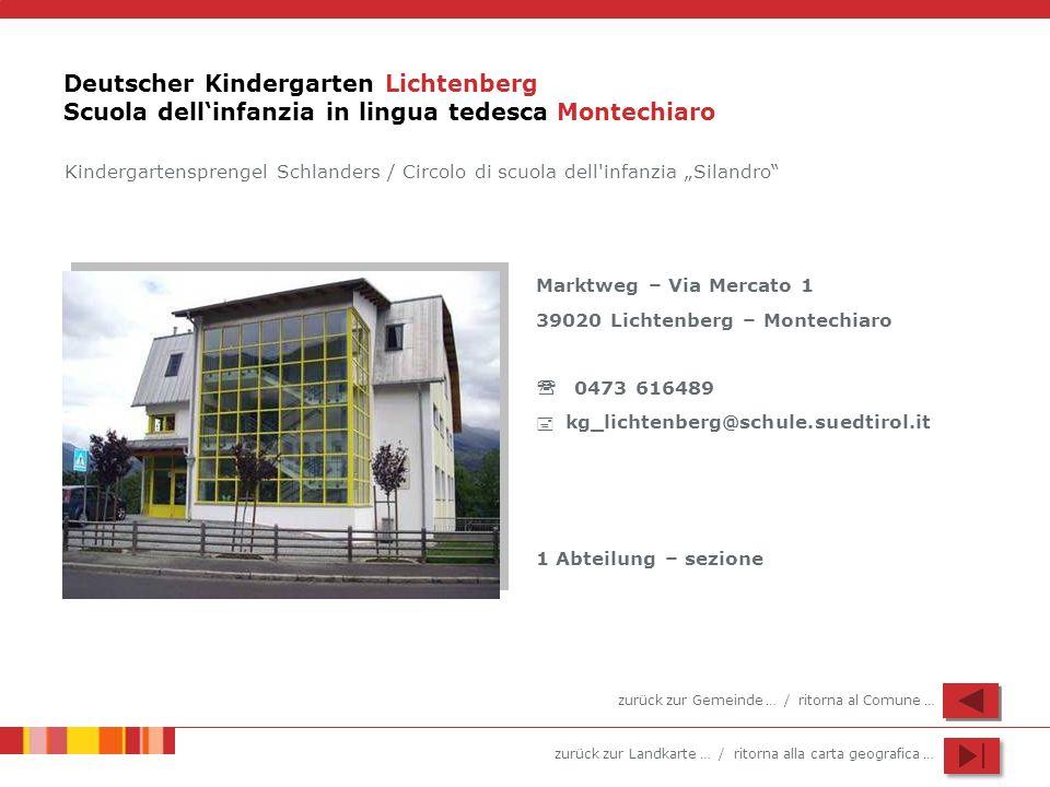 zurück zur Landkarte … / ritorna alla carta geografica … Deutscher Kindergarten Lichtenberg Scuola dellinfanzia in lingua tedesca Montechiaro Marktweg
