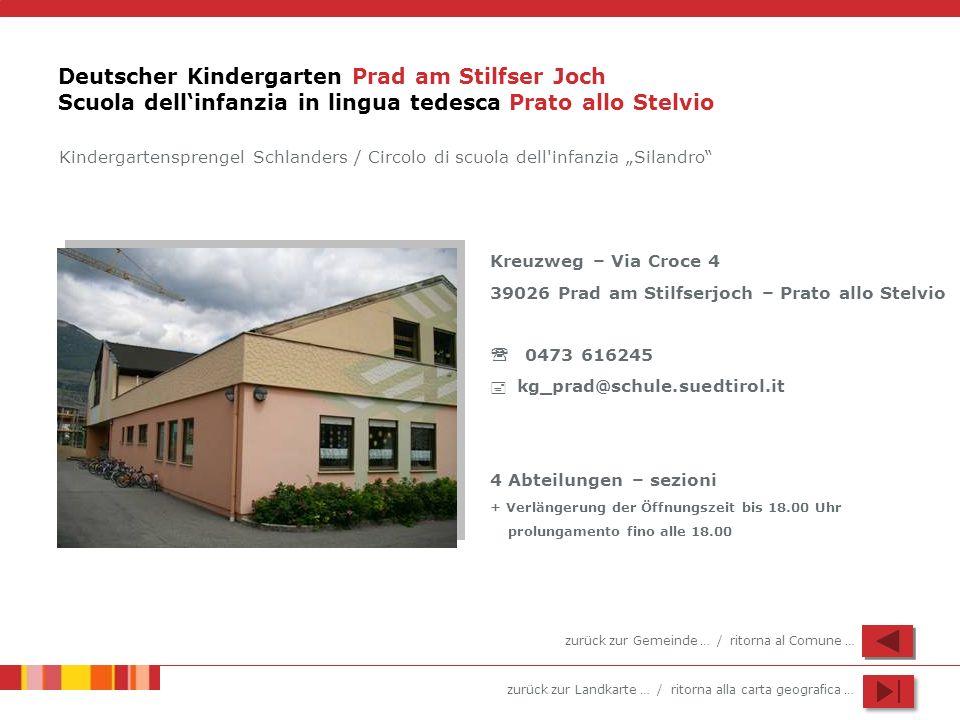 zurück zur Landkarte … / ritorna alla carta geografica … Deutscher Kindergarten Prad am Stilfser Joch Scuola dellinfanzia in lingua tedesca Prato allo