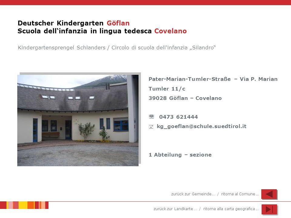 zurück zur Landkarte … / ritorna alla carta geografica … Deutscher Kindergarten Göflan Scuola dellinfanzia in lingua tedesca Covelano Pater-Marian-Tumler-Straße – Via P.
