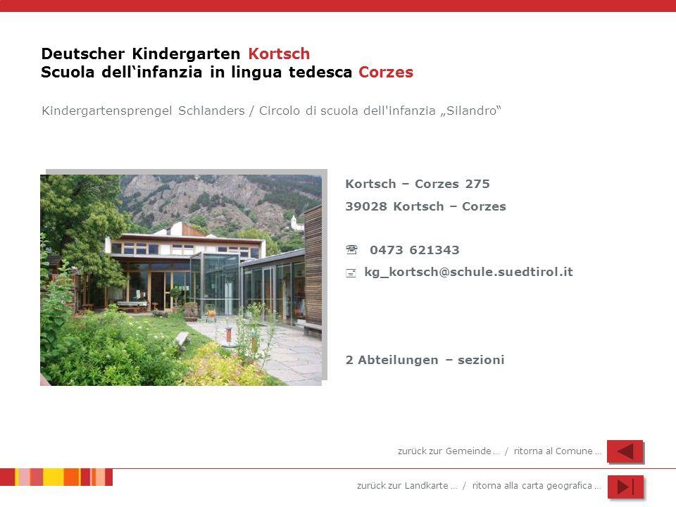 zurück zur Landkarte … / ritorna alla carta geografica … Deutscher Kindergarten Kortsch Scuola dellinfanzia in lingua tedesca Corzes Kortsch – Corzes