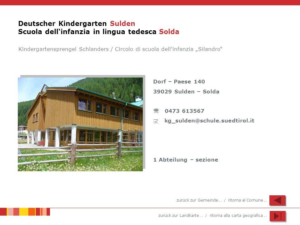 zurück zur Landkarte … / ritorna alla carta geografica … Deutscher Kindergarten Sulden Scuola dellinfanzia in lingua tedesca Solda Dorf – Paese 140 39