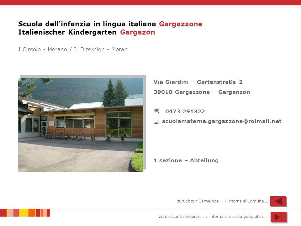 zurück zur Landkarte … / ritorna alla carta geografica … Scuola dellinfanzia in lingua italiana Gargazzone Italienischer Kindergarten Gargazon Via Gia