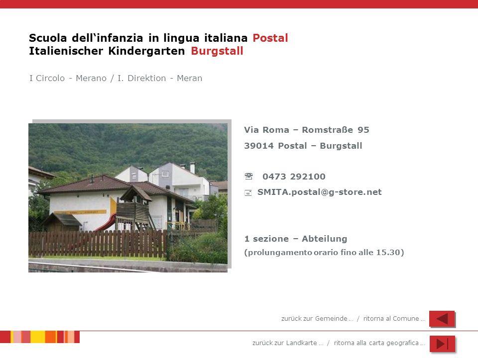 zurück zur Landkarte … / ritorna alla carta geografica … Scuola dellinfanzia in lingua italiana Postal Italienischer Kindergarten Burgstall Via Roma –