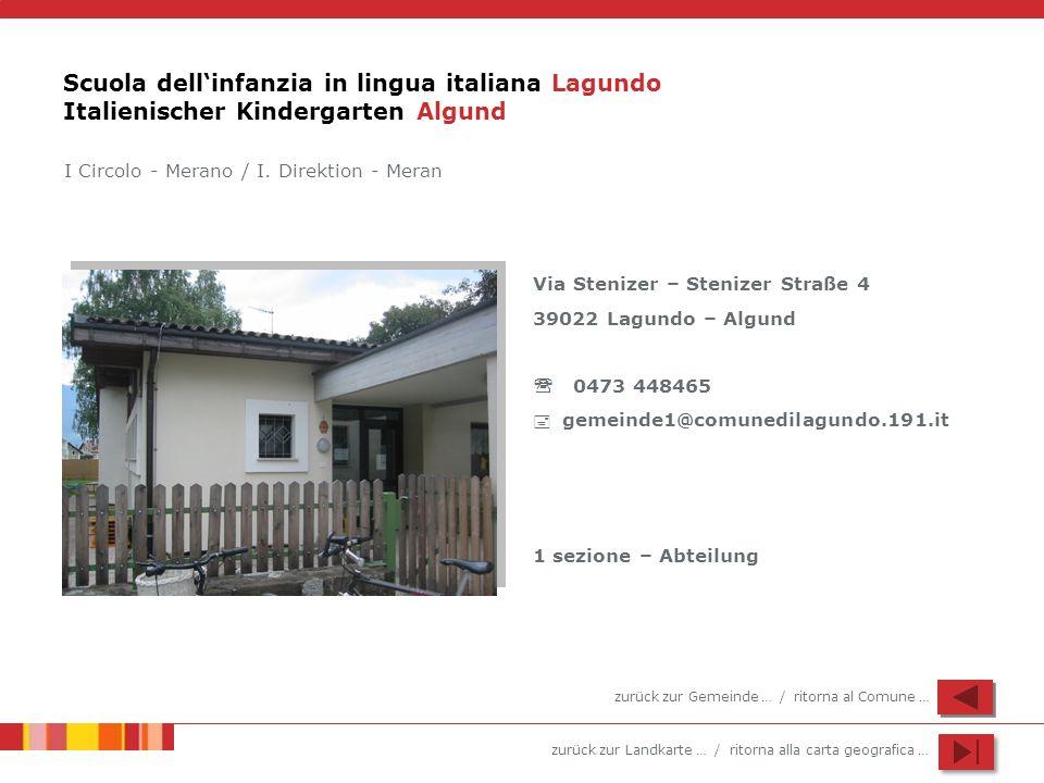 zurück zur Landkarte … / ritorna alla carta geografica … Scuola dellinfanzia in lingua italiana Lagundo Italienischer Kindergarten Algund Via Stenizer