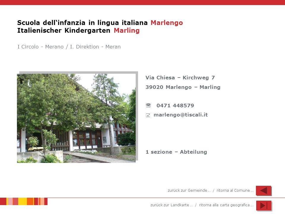 zurück zur Landkarte … / ritorna alla carta geografica … Scuola dellinfanzia in lingua italiana Marlengo Italienischer Kindergarten Marling Via Chiesa