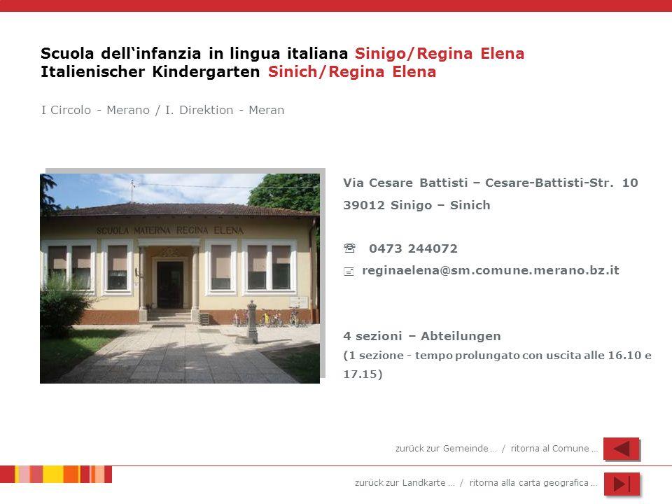 zurück zur Landkarte … / ritorna alla carta geografica … Scuola dellinfanzia in lingua italiana Sinigo/Regina Elena Italienischer Kindergarten Sinich/
