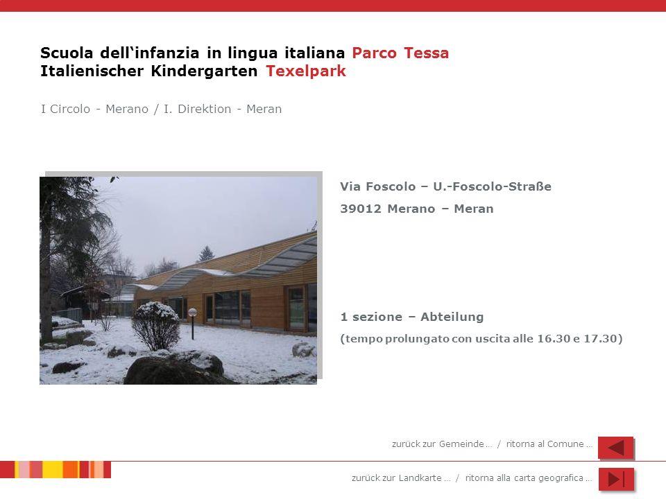 zurück zur Landkarte … / ritorna alla carta geografica … Scuola dellinfanzia in lingua italiana Parco Tessa Italienischer Kindergarten Texelpark Via F