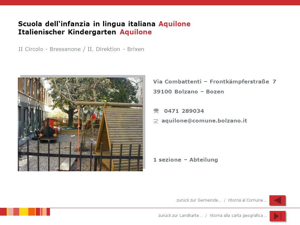 zurück zur Landkarte … / ritorna alla carta geografica … Scuola dellinfanzia in lingua italiana Aquilone Italienischer Kindergarten Aquilone Via Comba