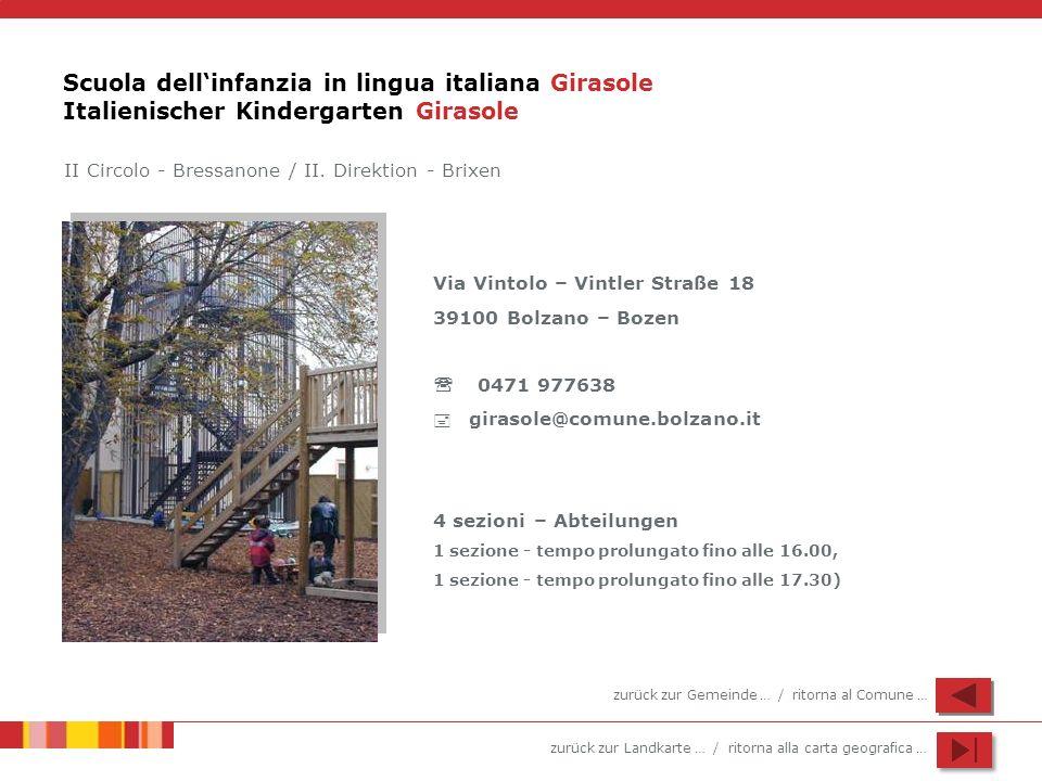 zurück zur Landkarte … / ritorna alla carta geografica … Scuola dellinfanzia in lingua italiana Girasole Italienischer Kindergarten Girasole Via Vinto