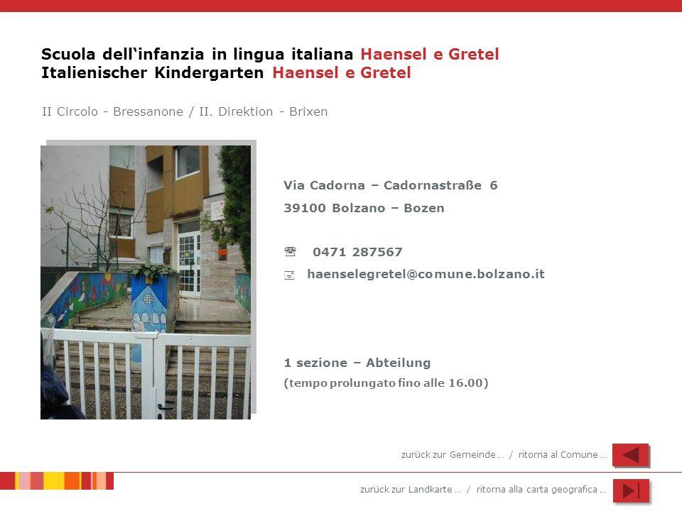 zurück zur Landkarte … / ritorna alla carta geografica … Scuola dellinfanzia in lingua italiana Haensel e Gretel Italienischer Kindergarten Haensel e