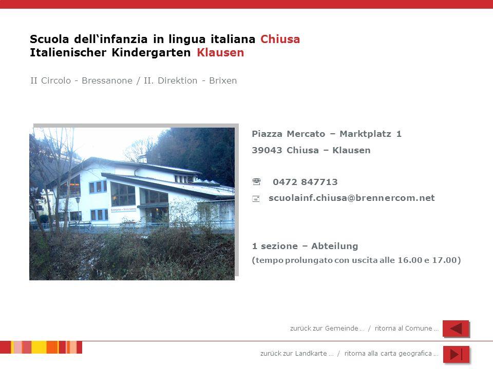 zurück zur Landkarte … / ritorna alla carta geografica … Scuola dellinfanzia in lingua italiana Chiusa Italienischer Kindergarten Klausen Piazza Merca